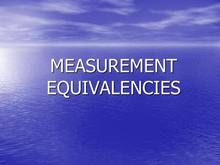 MEASUREMENT EQUIVALENCIES