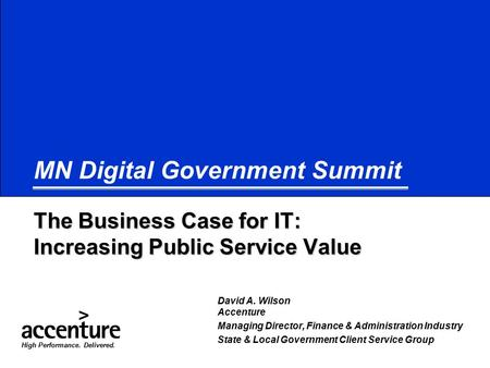 Copyright © 2006 Accenture All Rights Reserved. The Business Case for IT: Increasing Public Service Value MN Digital Government Summit The Business Case.