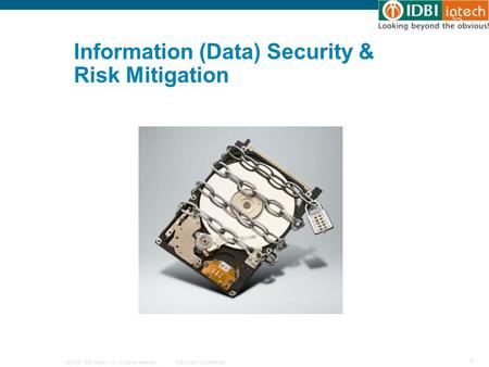 © 2009 IDBI Intech, Inc. All rights reserved.IDBI Intech Confidential 1 Information (Data) Security & Risk Mitigation.