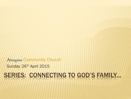 Series: Connecting to god's family...