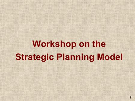 1 Workshop on the Strategic Planning Model. 2 Strategic Planning Model A B C D E Environmental Scan A ssessment Background Information Situational Analysis.