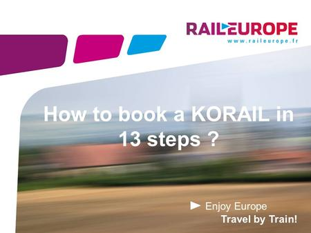 Enjoy Europe Travel by Train! How to book a KORAIL in 13 steps ?