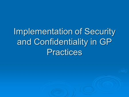 Implementation of Security and Confidentiality in GP Practices.