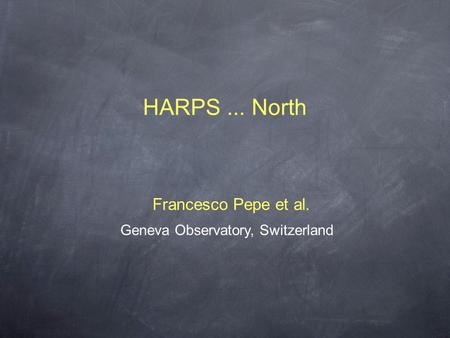 HARPS... North Geneva Observatory, Switzerland Francesco Pepe et al.
