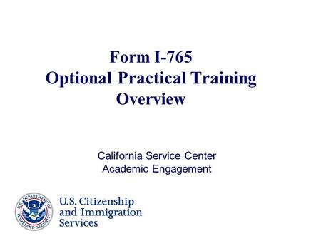 Form I-765 Optional Practical Training Overview California Service Center Academic Engagement.