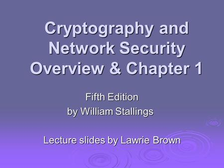 Cryptography and Network Security Overview & Chapter 1 Fifth Edition by William Stallings Lecture slides by Lawrie Brown.