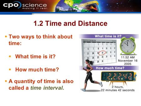 1.2 Time and Distance Two ways to think about time: What time is it?