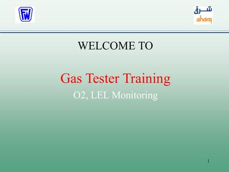WELCOME TO Gas Tester Training O2, LEL Monitoring