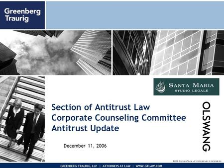 November 2005Presentation to Pegasus Corp. 0 GREENBERG TRAURIG, LLP | ATTORNEYS AT LAW | WWW.GTLAW.COM Section <strong>of</strong> Antitrust Law Corporate Counseling Committee.