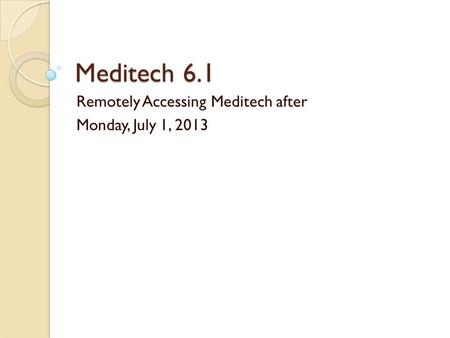Remotely Accessing Meditech after Monday, July 1, 2013