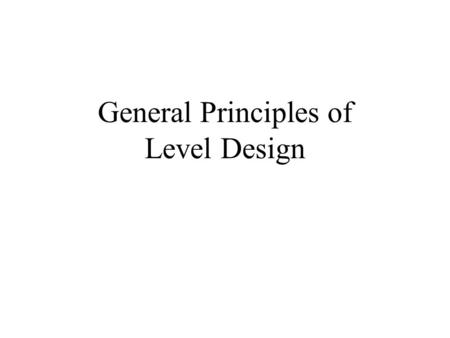 General Principles of Level Design. What is level design? Process of constructing the experience that will be offered directly to the player, using components.