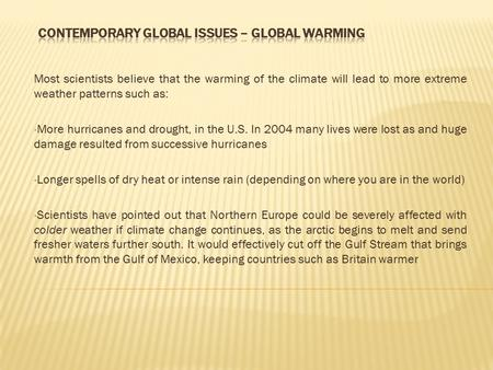 Most scientists believe that the warming of the climate will lead to more extreme weather patterns such as: More hurricanes and drought, in the U.S. In.
