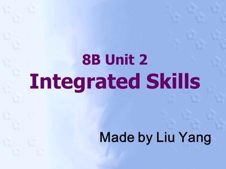 8B Unit 2 Integrated Skills Made by Liu Yang. Have you ever been to…? What can we do there?