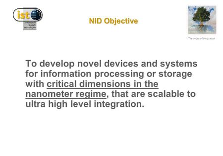 The roots of innovation NID Objective To develop novel <strong>devices</strong> and systems for information processing or storage with critical dimensions in the nanometer.