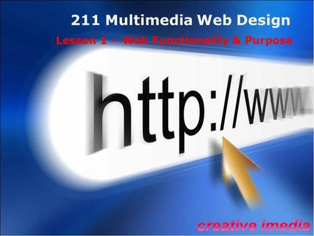 211 Multimedia Web Design Lesson 1 – Web Functionality & Purpose.