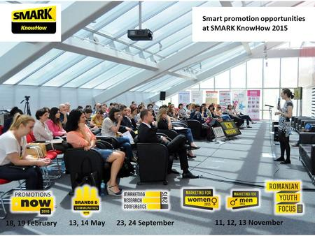 18, 19 February 13, 14 May 23, 24 September Smart promotion opportunities at SMARK KnowHow 2015 11, 12, 13 November.