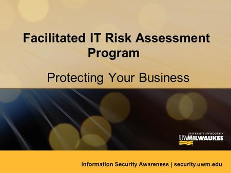 Facilitated IT Risk Assessment Program Protecting Your Business Information Security Awareness | security.uwm.edu.