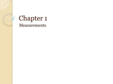 Chapter 1 Measurements.