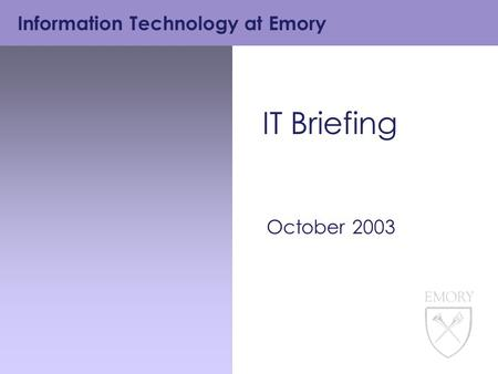 Information Technology at Emory IT Briefing October 2003.