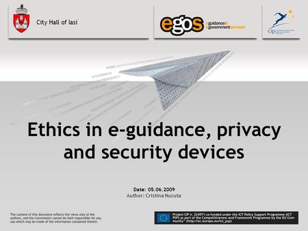 City Hall of Iasi Ethics in e-guidance, privacy and security devices Date: 05.06.2009 Author: Cristina Nucuta.