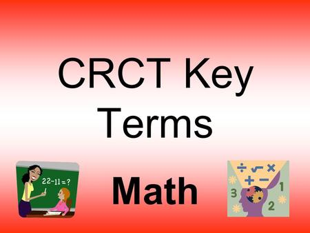 CRCT Key Terms Math. Angles  An angle is formed by two rays or two line segments that meet at a point. This point is called a vertex. (The plural of.