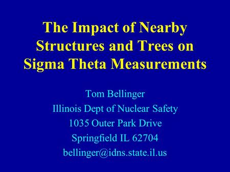 The Impact of Nearby Structures and Trees on Sigma Theta Measurements Tom Bellinger Illinois Dept of Nuclear Safety 1035 Outer Park Drive Springfield IL.