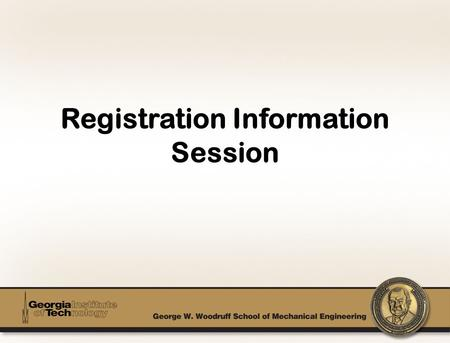 Registration Information Session. Advisement –Responsibilities –The Process General Registration Info. –Holds –Time Tickets –Registration Dates –Registration.