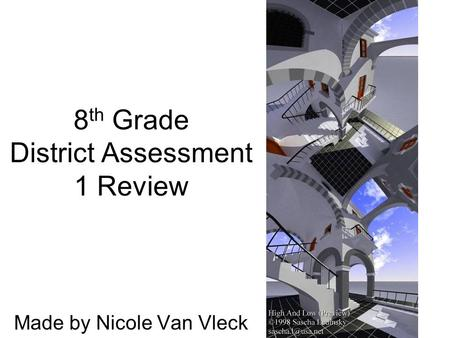 8 th Grade District Assessment 1 Review Made by Nicole Van Vleck.