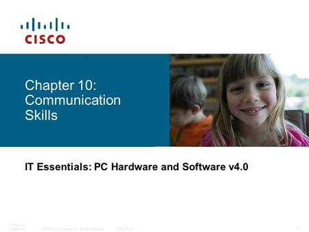 © 2006 Cisco Systems, Inc. All rights reserved.Cisco Public ITE PC v4.0 Chapter 16 1 Chapter 10: Communication Skills IT Essentials: PC Hardware and Software.
