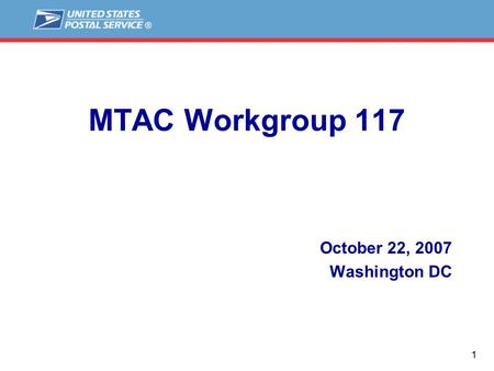 1 MTAC Workgroup 117 October 22, 2007 Washington DC.