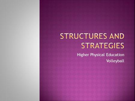 Higher Physical Education Volleyball.  Strategy  Methods of Analysis  Non Specialised Roles (Serving and Receiving)  Strengths of this Strategy 
