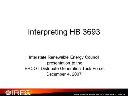 Interpreting HB 3693 Interstate Renewable Energy Council presentation to the ERCOT Distribute Generation Task Force December 4, 2007.