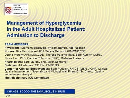 4-07 CHANGE IS GOOD: THE BASAL BOLUS INSULIN CONCEPT Management of Hyperglycemia in the Adult Hospitalized Patient: Admission to Discharge TEAM MEMBERS: