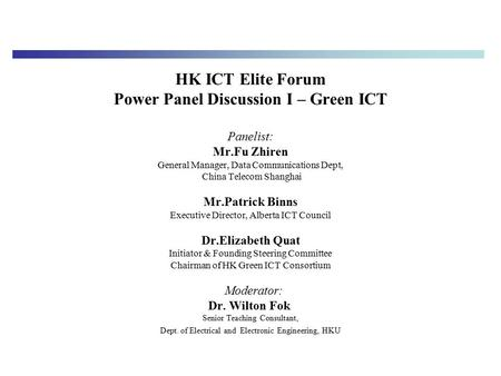 HK ICT Elite Forum Power Panel Discussion I – Green ICT Panelist: Mr.Fu Zhiren General Manager, Data Communications Dept, China Telecom Shanghai Mr.Patrick.