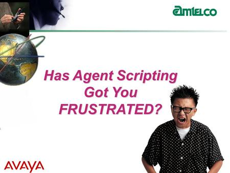 Has Agent Scripting Got You FRUSTRATED?. Agent Scripting Simplified!