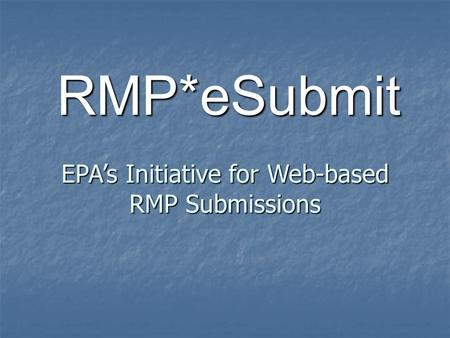 EPA's Initiative for Web-based RMP Submissions RMP*eSubmit.