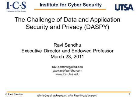 1 The Challenge of Data and Application Security and Privacy (DASPY) Ravi Sandhu Executive Director and Endowed Professor March 23, 2011
