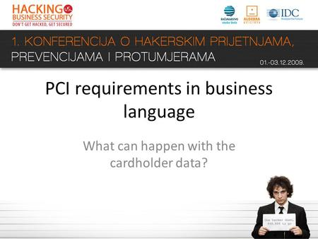 PCI requirements in business language What can happen with the cardholder data?