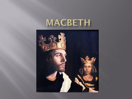  When Shakespeare wrote Macbeth in 1606 James I had been King of England for three years. He was also the king of Scotland.