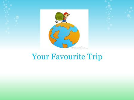 Your Favourite Trip. My favorite travel place is China. Where is your favorite place to travel ? Where is China? China is in Asia.