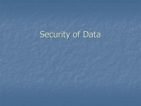 Security of Data. Key Ideas from syllabus Security of data Understand the importance of and the mechanisms for maintaining data security Understand the.