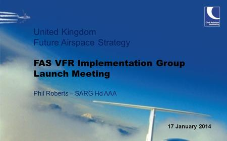 17 January 2014 United Kingdom Future Airspace Strategy FAS VFR Implementation Group Launch Meeting Phil Roberts – SARG Hd AAA.