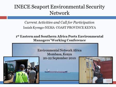 INECE Seaport Environmental Security Network Current Activities and Call for Participation Isaiah Kyengo-NEMA COAST PROVINCE KENYA 1 st Eastern and Southern.