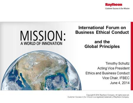 Copyright © 2014 Raytheon Company. All rights reserved. Customer Success Is Our Mission is a registered trademark of Raytheon Company. International Forum.
