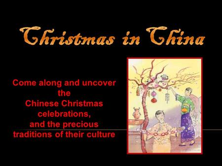 Come along and uncover the Chinese Christmas celebrations, and the precious traditions of their culture.