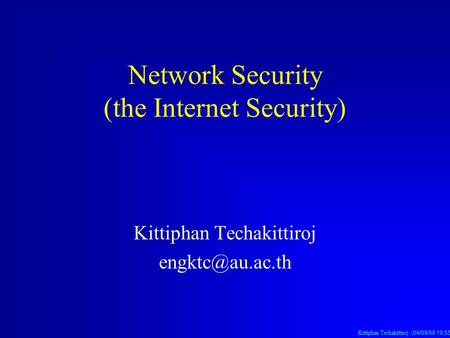Kittiphan Techakittiroj (04/09/58 19:56 น. 04/09/58 19:56 น. 04/09/58 19:56 น.) Network Security (the Internet Security) Kittiphan Techakittiroj