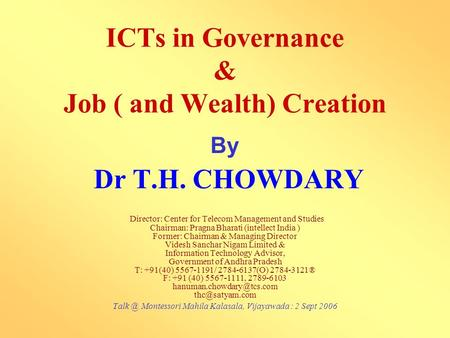 ICTs in Governance & Job ( and Wealth) Creation By Dr T.H. CHOWDARY Director: Center for Telecom Management and Studies Chairman: Pragna Bharati (intellect.