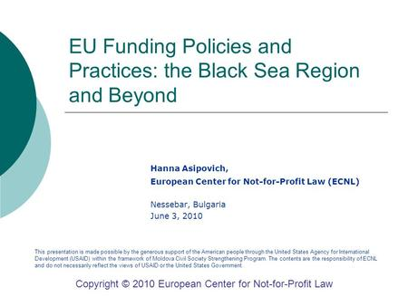 EU Funding Policies and Practices: the Black Sea Region and Beyond Hanna Asipovich, European Center for Not-for-Profit Law (ECNL) Nessebar, Bulgaria June.