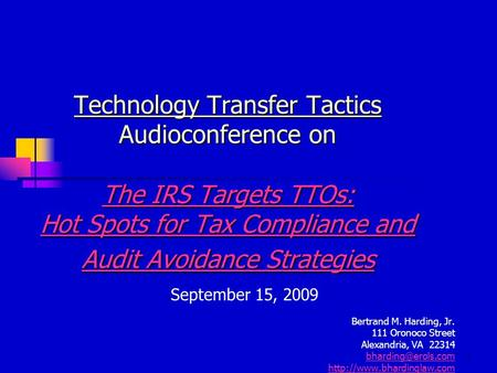 1 Technology Transfer Tactics Audioconference on The IRS Targets TTOs: Hot Spots for Tax Compliance and Audit Avoidance Strategies The IRS Targets TTOs:
