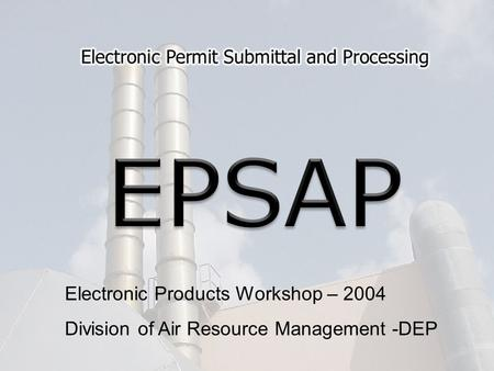 Electronic Products Workshop – 2004 Division of Air Resource Management -DEP.